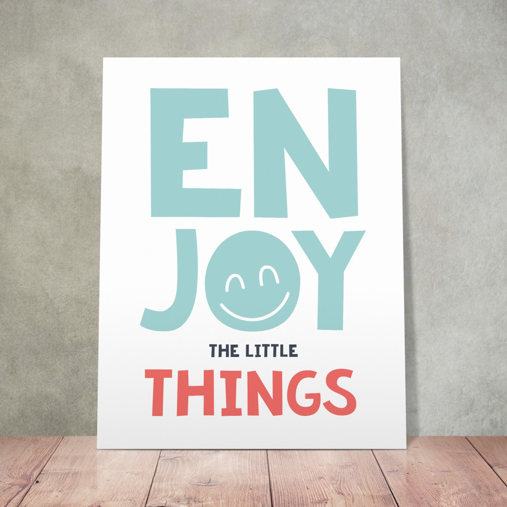 """enjoy the little things"" print"